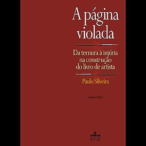 A página violada: da ternura à injúria na construção do livro de artista (Portuguese Edition)