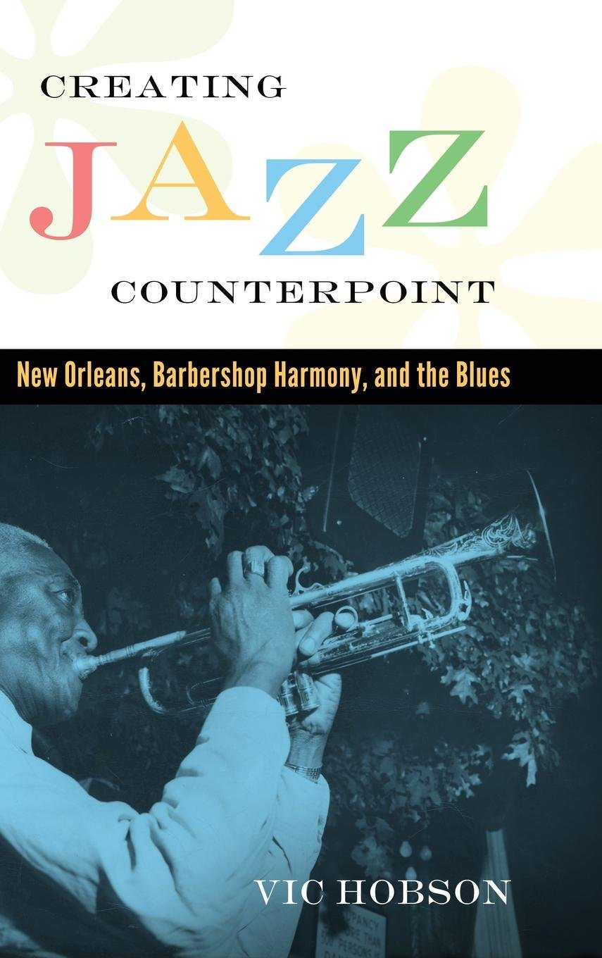 Read Online Creating Jazz Counterpoint: New Orleans, Barbershop Harmony, and the Blues (American Made Music Series) ebook