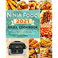Ninja Foodi Grill Cookbook 2021: Easy, Quick & Delicious Recipes for Indoor Grilling and Air Frying Perfection (for…
