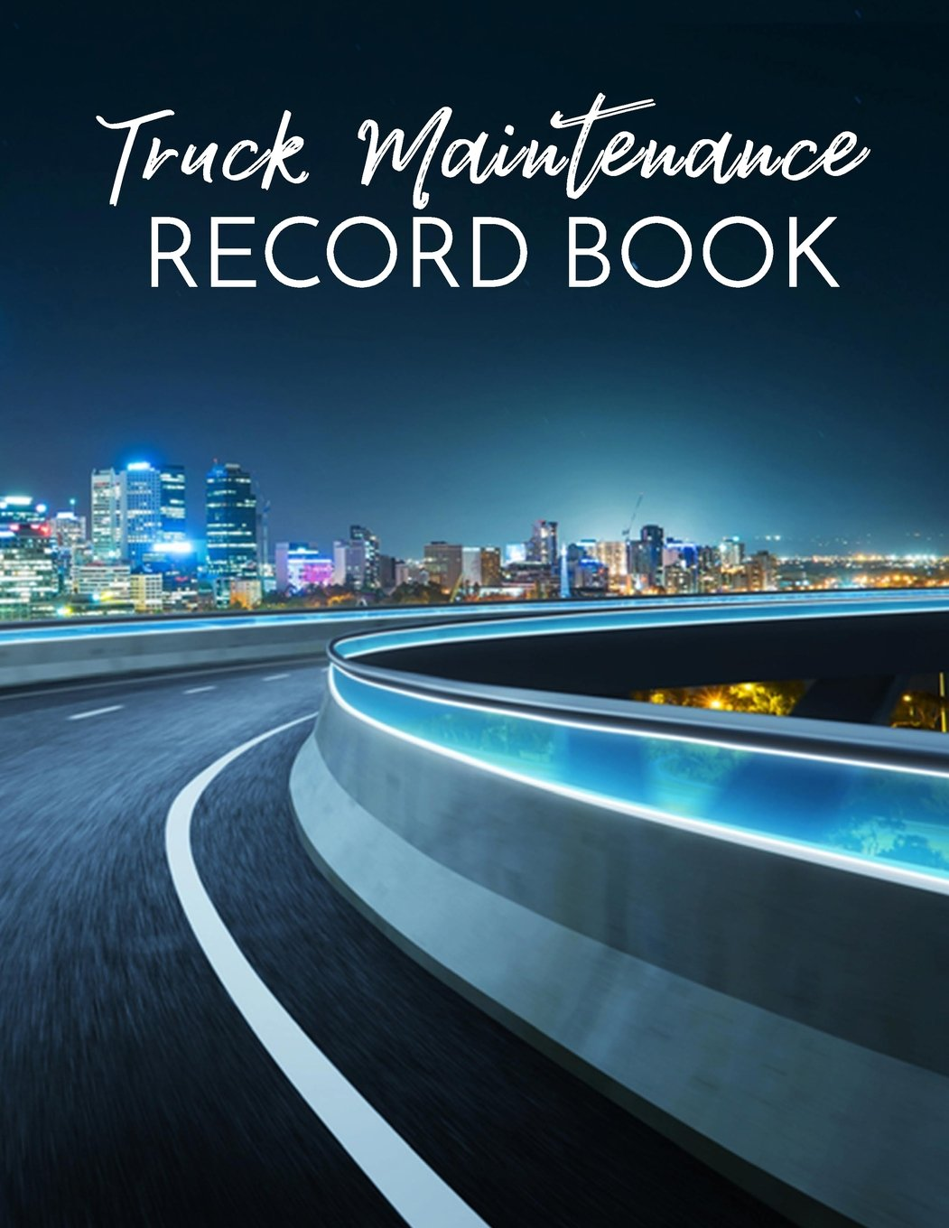 Truck Maintenance Record Book: Truck Repair Log Book Journal (Date, Type of Repairs, Maintenance & Mileage)(8.5 x 11) V1