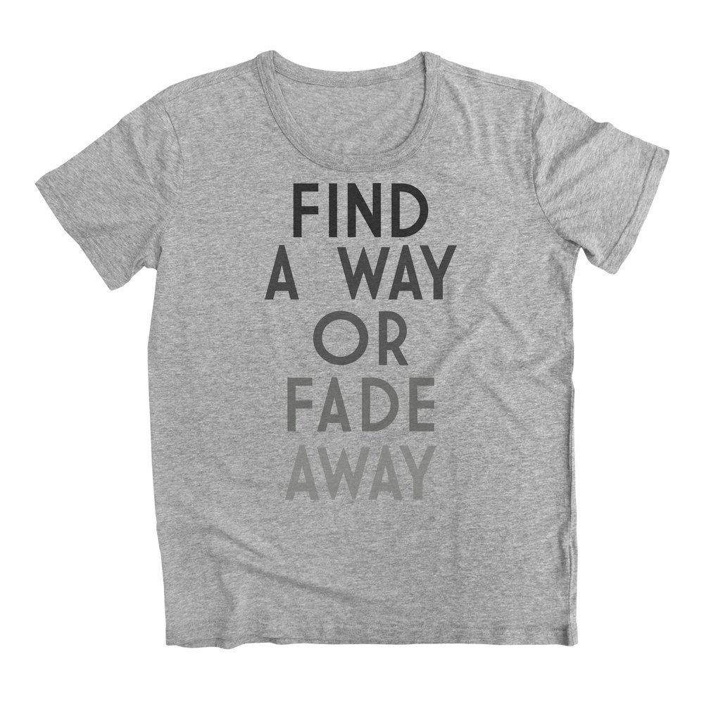 graphke Find A Way Or Fade Away Mens T-Shirt