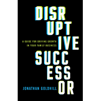 Disruptive Successor: A Guide for Driving Growth in Your Family Business (English Edition)