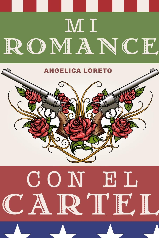 Mi Romance Con El Cartel (Spanish Edition): Angelica Loreto ...