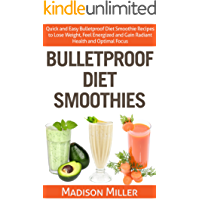 Bulletproof Diet Smoothies: Quick and Easy Bulletproof Diet Smoothie Recipes to Lose Weight, Feel Energized and Gain Radiant Health and Optimal Focus (English Edition)