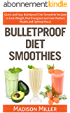 Bulletproof Diet Smoothies: Quick and Easy Bulletproof Diet Recipes to Lose Weight, Feel Energized, Gain Radiant Healt, and Optimal Focus (English Edition)