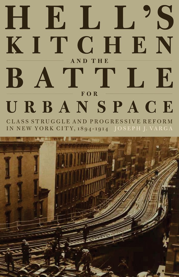 Download Hell's Kitchen and the Battle for Urban Space: Class Struggle and Progressive Reform in New York City, 1894-1914 PDF