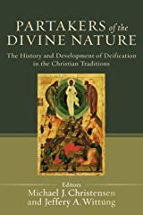 Partakers of the Divine Nature: The History And Development Of Deification In The Christian Traditions Paperback