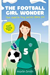 The Football Girl Wonder: Football book for kids 7-12 (The Charlie Fry Series 6) Kindle Edition