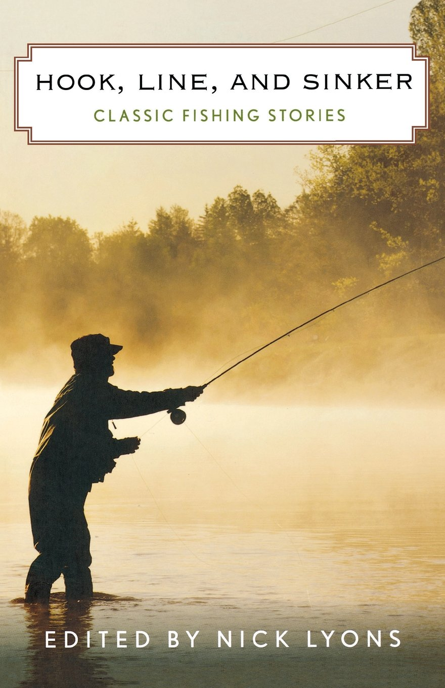 Hook, Line, and Sinker: Classic Fishing Stories by Lyons Press