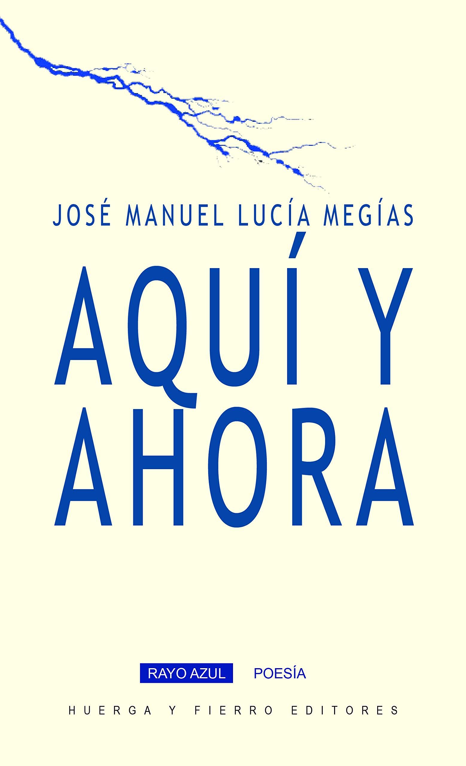 Aquí y ahora, de José Manuel Lucía Megías - Finalista Premio Estandarte 2020 Mejor libro de poesía