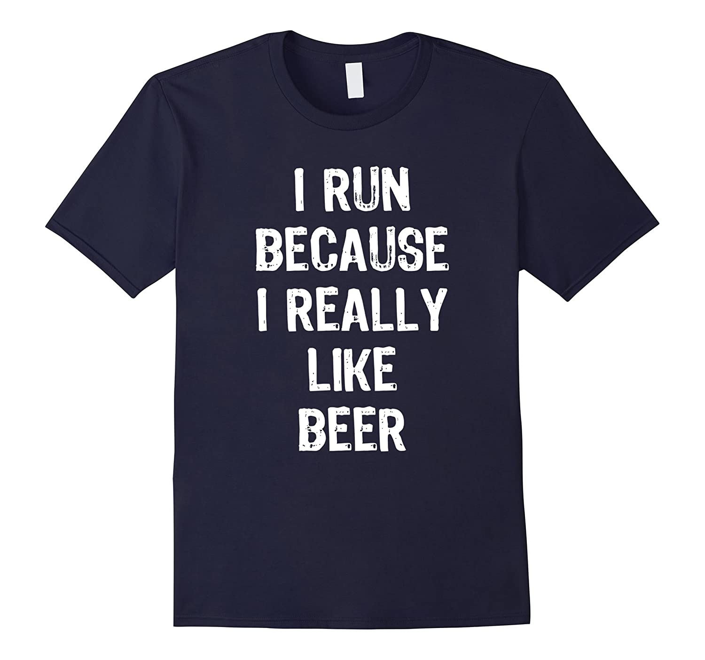 I Run Because I Really Like Beer Funny T-Shirt-TD