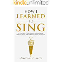 How I Learned To Sing: A Complete Guide to Creating Stronger Performances with Dynamic Vocal Technique (What Worked For… book cover