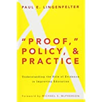 """proof,"" Policy, and Practice: Understanding the Role of Evidence in Improving Education"