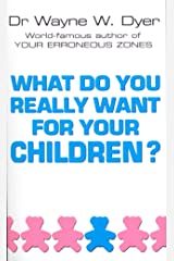 What Do You Really Want For Your Children? Kindle Edition