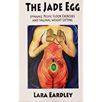 The Jade Egg: Dynamic Pelvic Floor Exercises and Vaginal Weight Lifting Techniques - Comprehensive Instructions over 20 internal exercises explained.