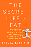 The Secret Life of Fat: The Science Behind the Bodys Least Understood Organ and What It Means for You