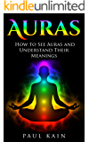 Auras:How to See Auras and Understand their Meanings (Auras, Chakras, Empath, Twin Flames Book 1)