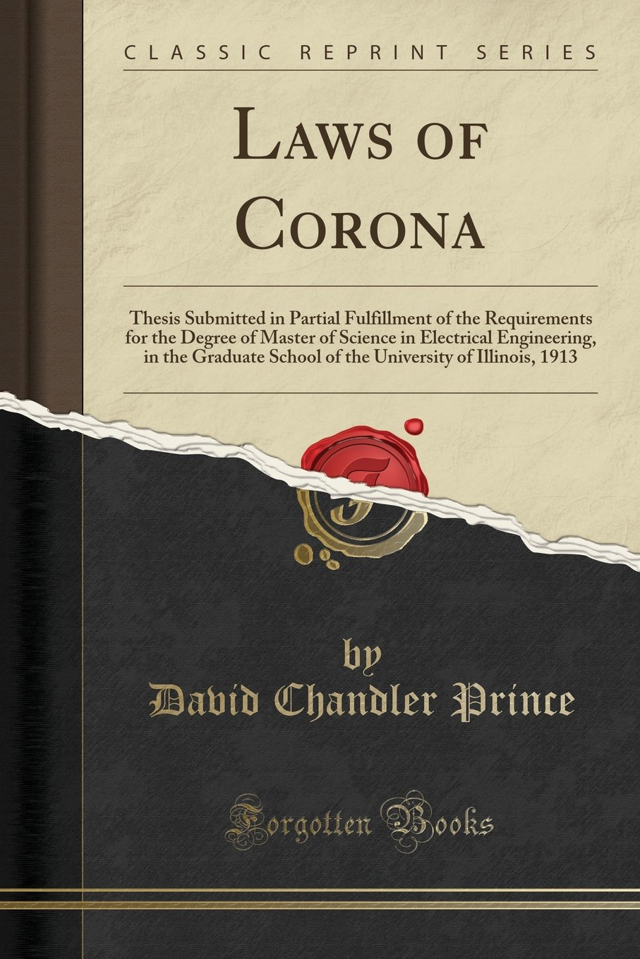 Laws of Corona: Thesis Submitted in Partial Fulfillment of the Requirements for the Degree of Master of Science in Electrical Engineering, in the ... of Illinois, 1913 (Classic Reprint) ebook
