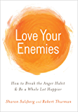 Love Your Enemies: How to Break the Anger Habit & Be a Whole Lot Happier