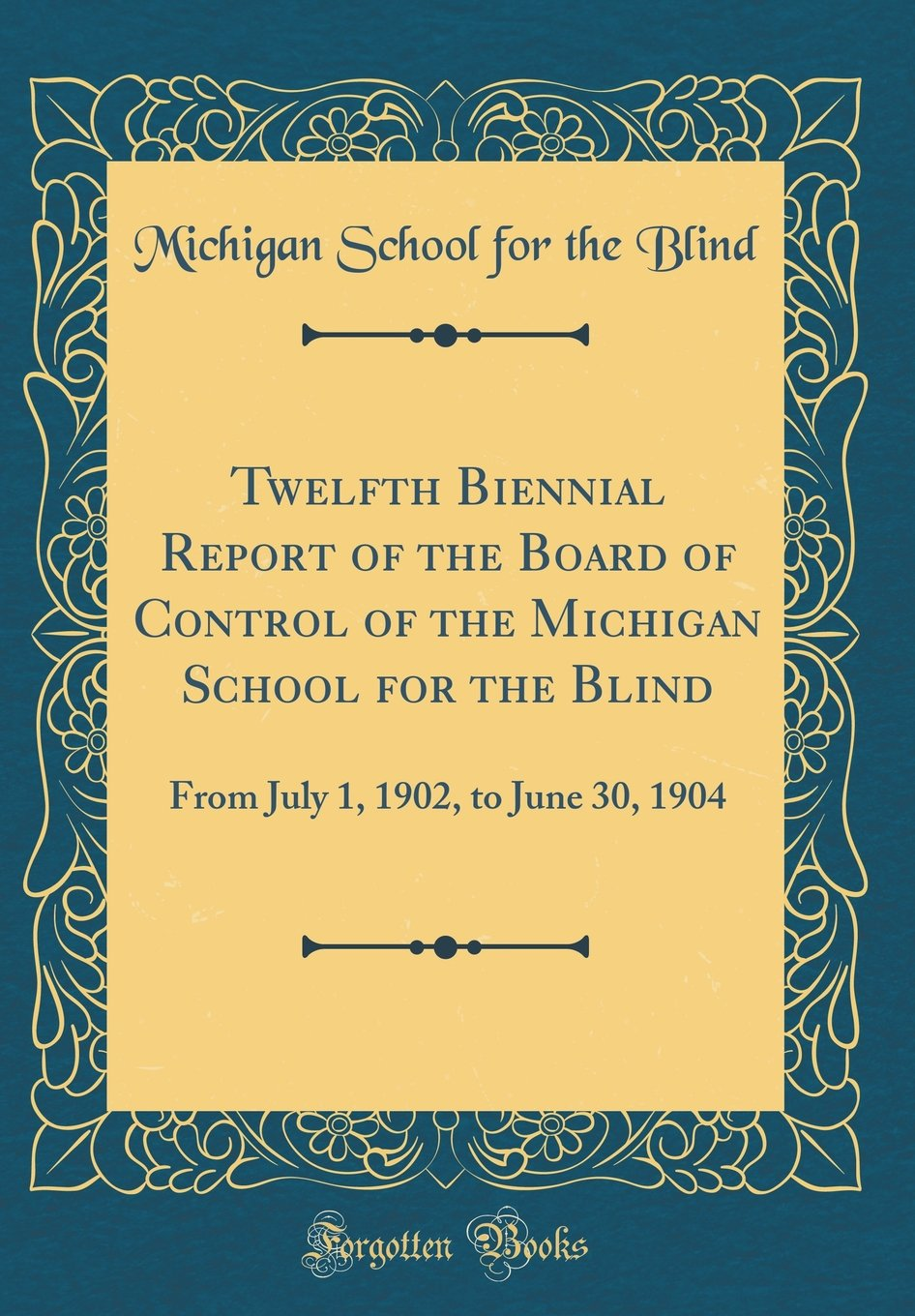 Download Twelfth Biennial Report of the Board of Control of the Michigan School for the Blind: From July 1, 1902, to June 30, 1904 (Classic Reprint) ebook