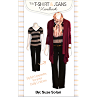 The T-Shirt & Jeans Handbook: Stylish Upgrades for your Daily Uniform (Stylish Upgrade Series Book 1)