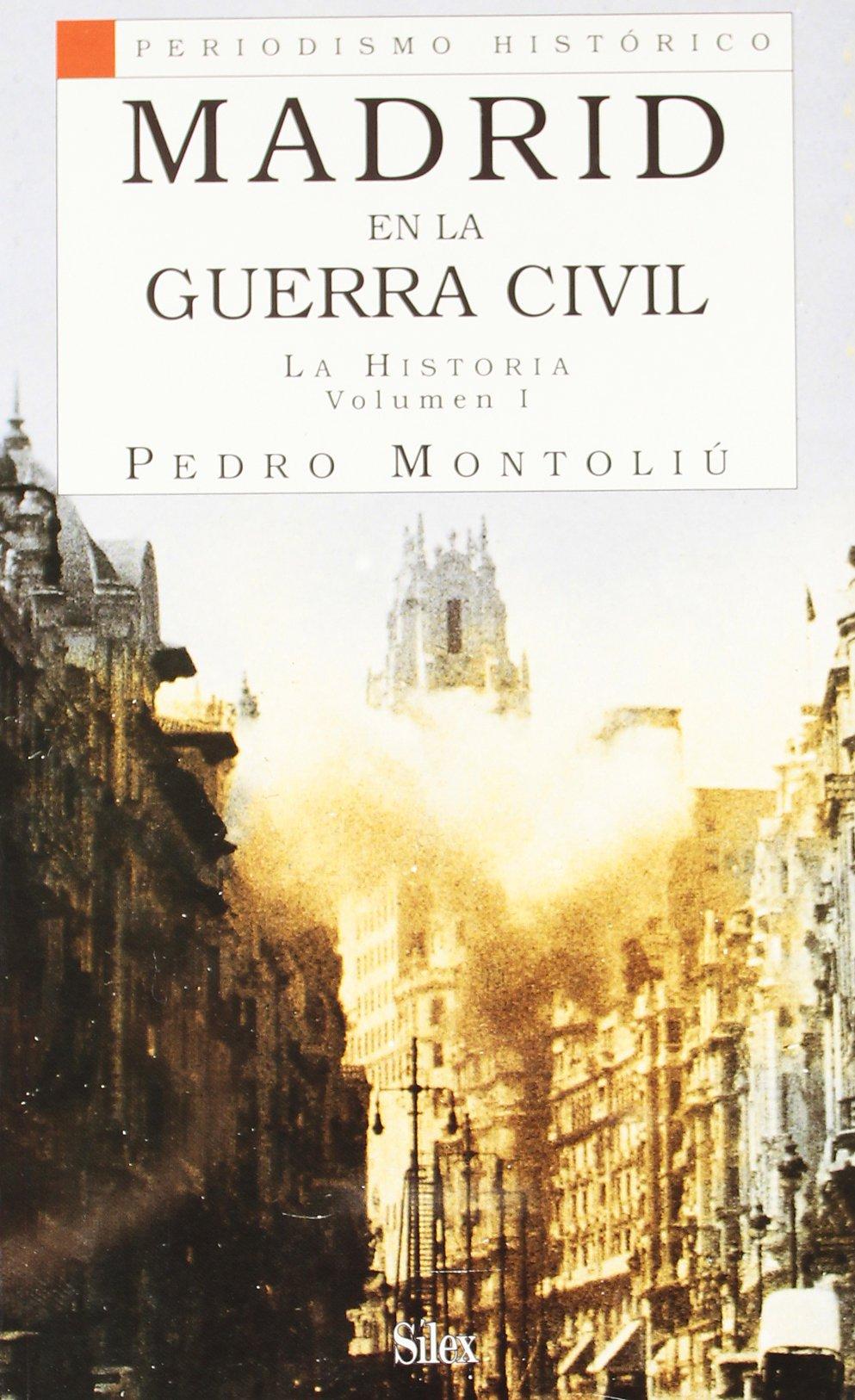 Madrid en la Guerra Civil I: La historia Periodismo Histórico: Amazon.es: Montoliú Camps, Pedro: Libros