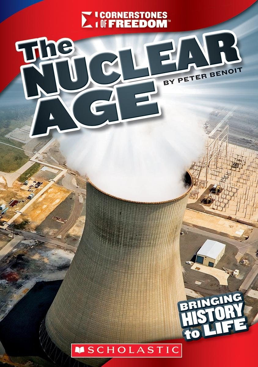 The Nuclear Age (Cornerstones of Freedom)