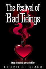 The Festival of Bad Tidings: A tale of magic and unrequited love Kindle Edition