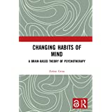 Changing Habits of Mind: A Brain-Based Theory of Psychotherapy