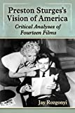 Preston Sturges's Vision of America: Critical Analyses of Fourteen Films