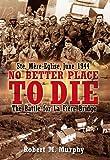 No Better Place to Die: Ste-Mere Eglise, June 1944―The Battle for la Fiere Bridge