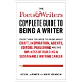 The Poets & Writers Complete Guide to Being a Writer: Everything You Need to Know About Craft, Inspiration, Agents, Editors,