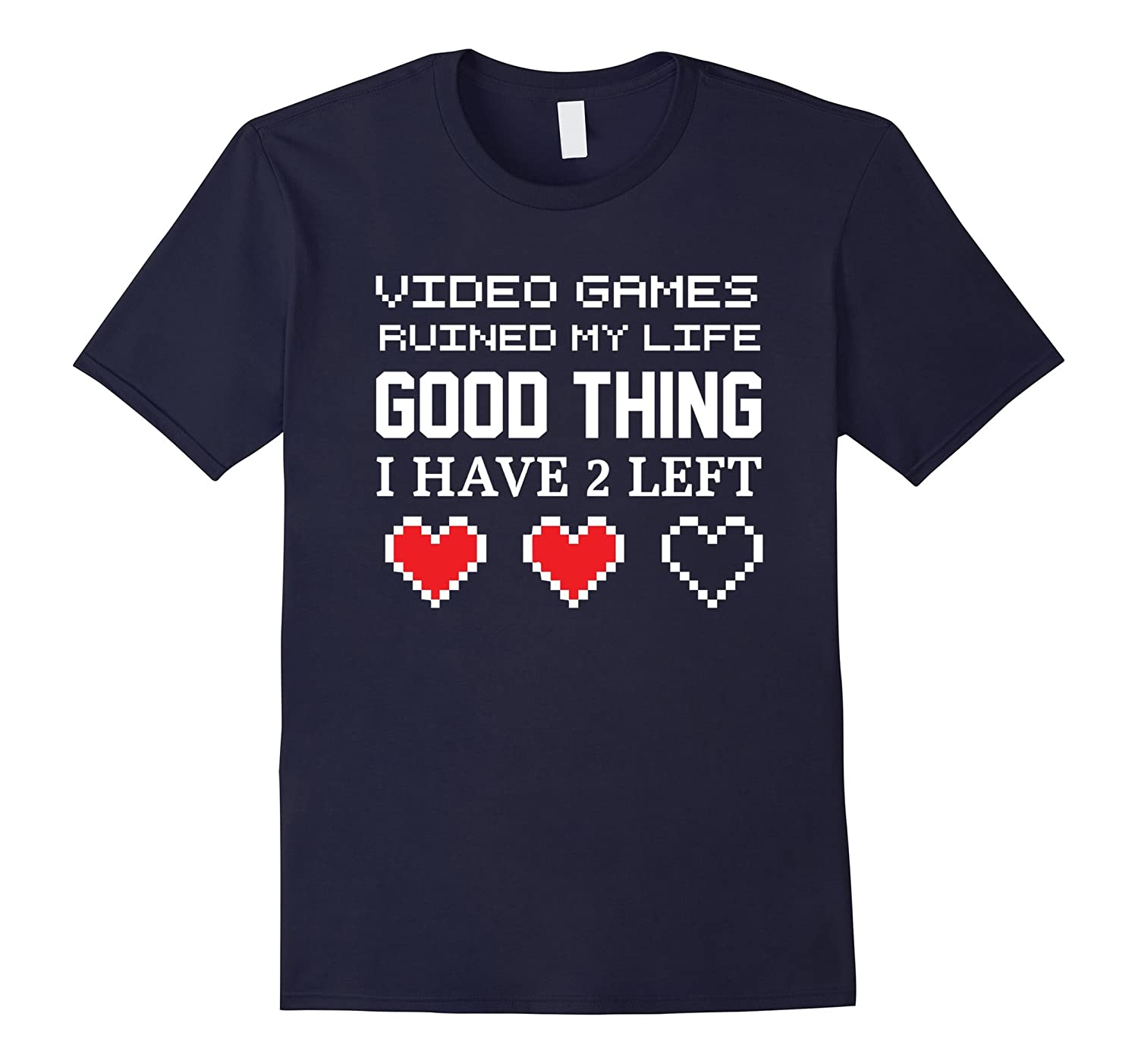 Video Games Ruined My Life Good Thing I Have 2 Left T Shirts-Art