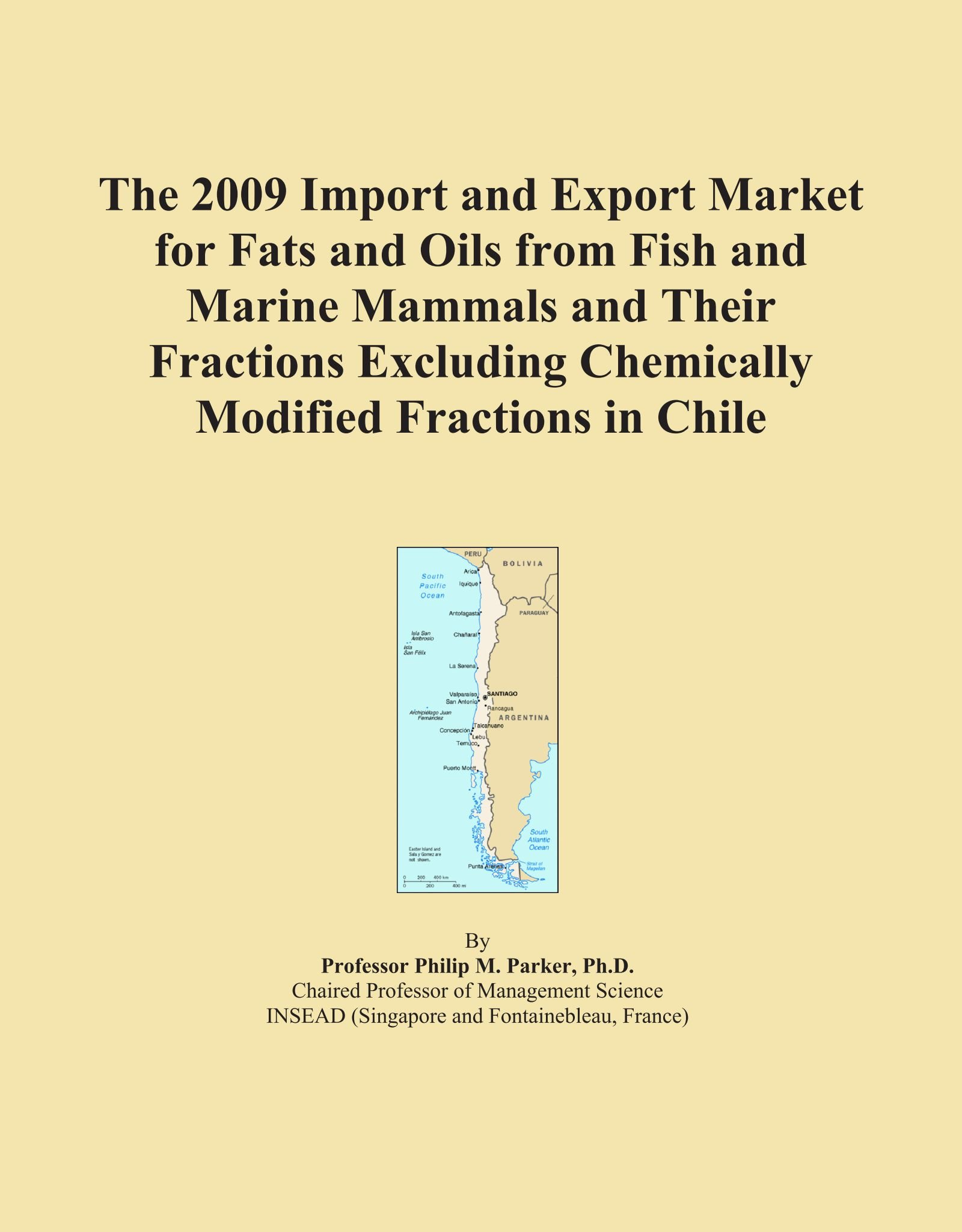 The 2009 Import and Export Market for Fats and Oils from Fish and Marine Mammals and Their Fractions Excluding Chemically Modified Fractions in Chile PDF