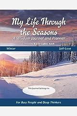 My Life Through the Seasons, A Wisdom Journal and Planner: Winter (Seasonal Wisdom Journal) Paperback