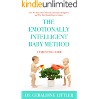 The Emotionally Intelligent Baby Method: How We Raise Our Child with Emotional Intelligence, and Why This Should Begin in Infancy (English Edition)