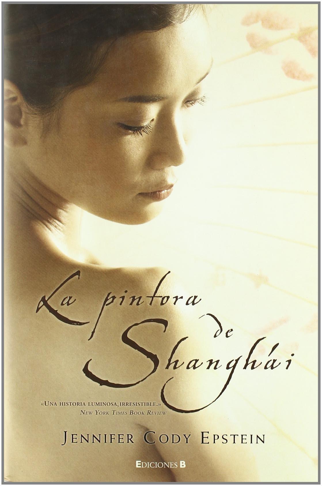 LA PINTORA DE SHANGAI (GRANDES NOVELAS) Tapa dura – 15 oct 2008 Jennifer Epstein JUAN SOLER CHIC EDB FICCION 8466615598