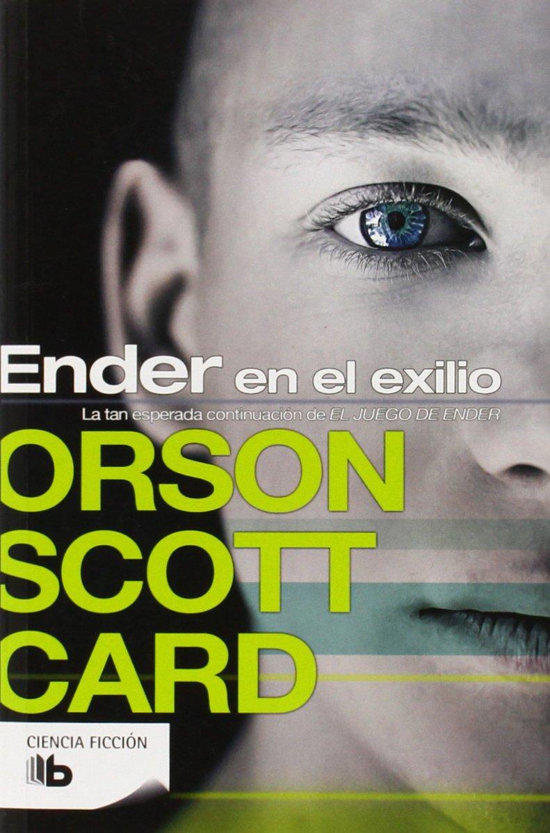 Ender en el exilio (Saga de Ender 5) (B DE BOLSILLO) Tapa blanda – 29 feb 2012 Orson Scott Card B de Bolsillo (Ediciones B) 8498726271 FICTION / General