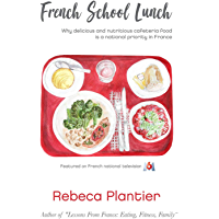 French School Lunch: Why delicious and nutritious cafeteria food is a national priority in France (English Edition)