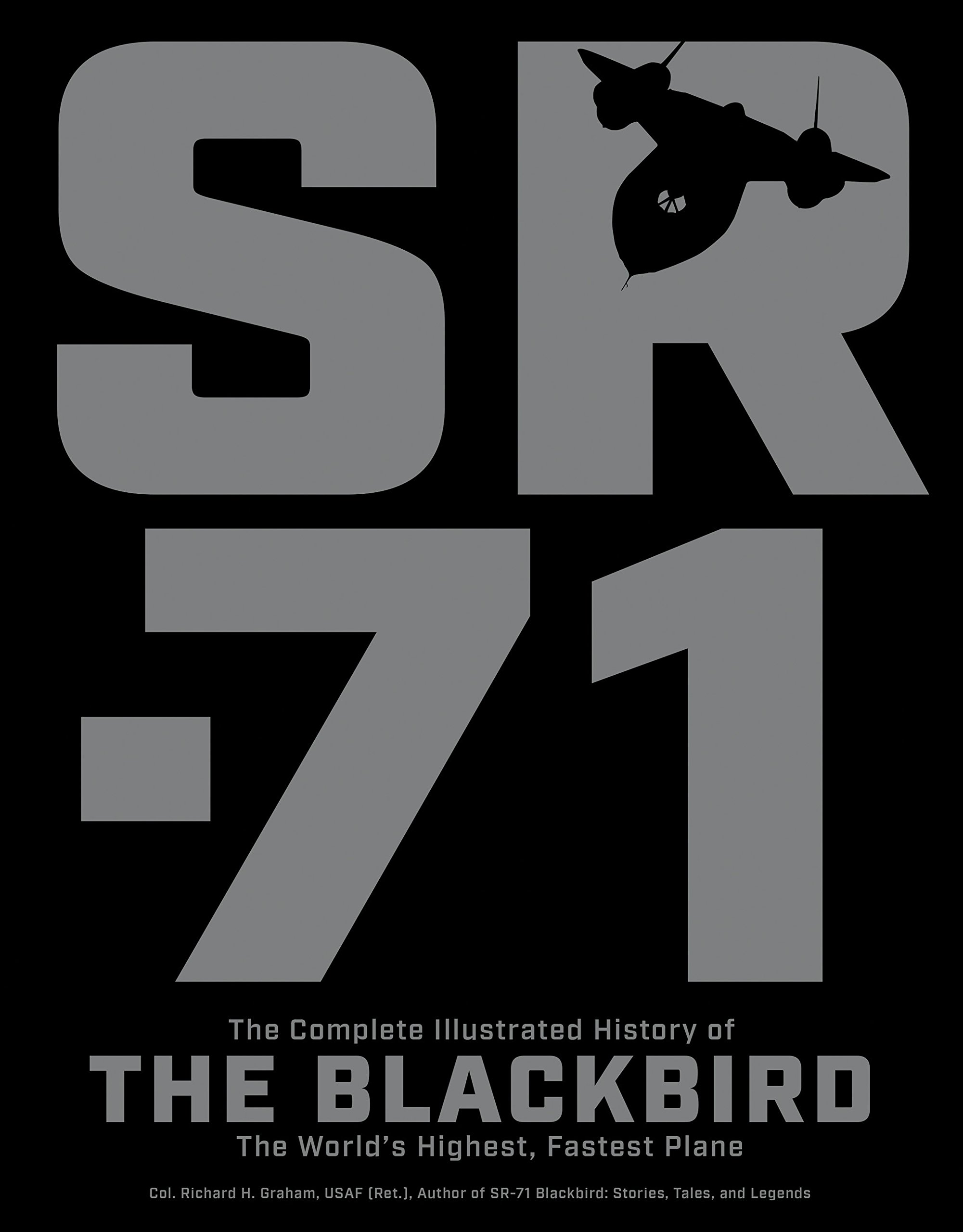 Read Online SR-71: The Complete Illustrated History of the Blackbird, The World's Highest, Fastest Plane ebook