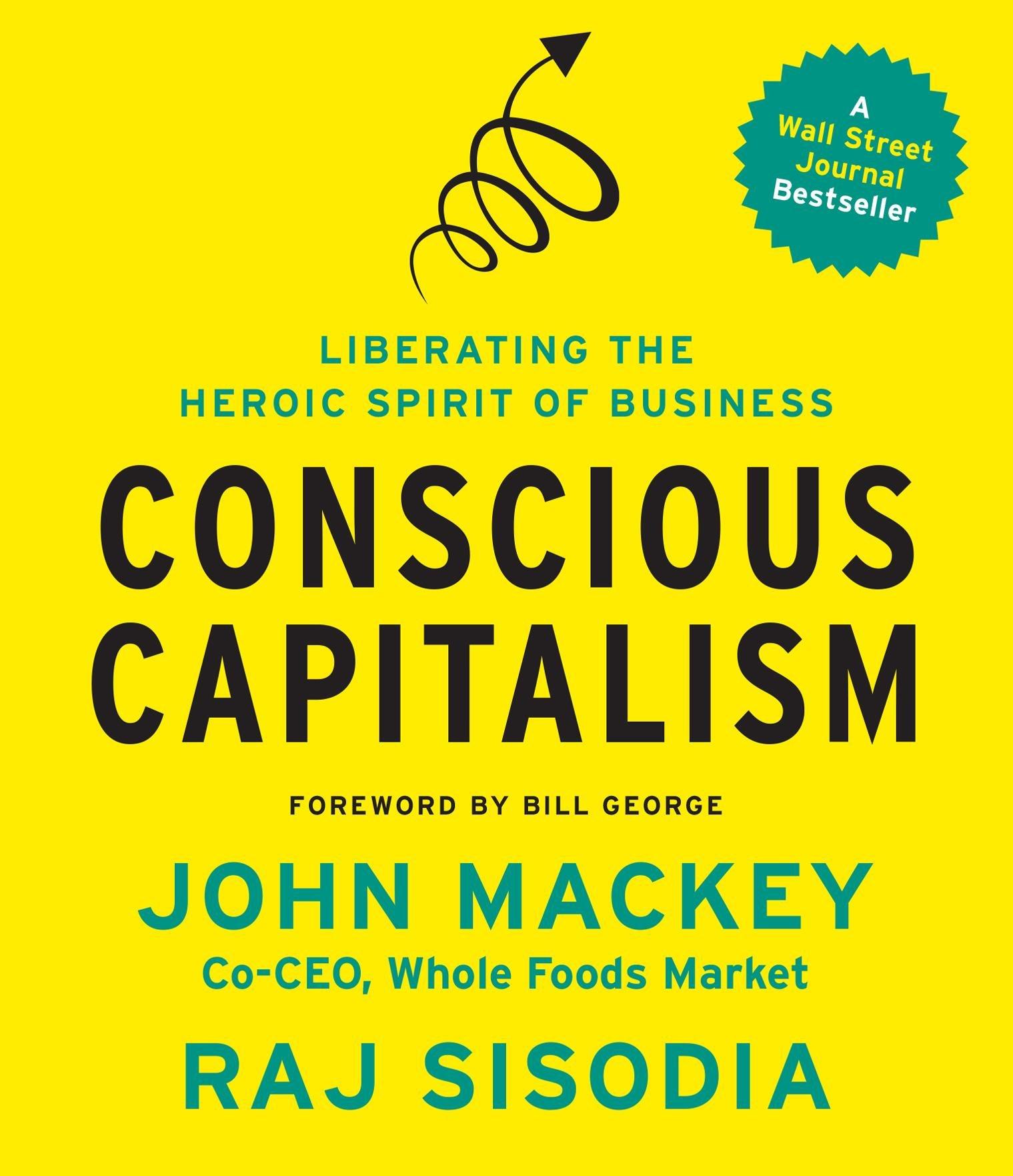 Conscious Capitalism: Liberating the Heroic Spirit of Business
