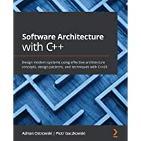 Software Architecture with C++: Design modern systems using effective architecture concepts, design patterns, and…