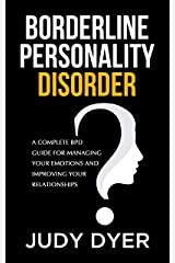 Borderline Personality Disorder: A Complete BPD Guide for Managing Your Emotions and Improving Your Relationships Kindle Edition