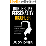 Borderline Personality Disorder: A Complete BPD Guide for Managing Your Emotions and Improving Your Relationships