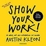 Show Your Work!: 10 Wege, auf sich aufmerksam zu machen - Zeig, was du kannst! - New York Times Bestseller (German Edition)