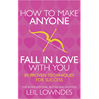 How to Make Anyone Fall in Love With You: 85 Proven Techniques for Success (English Edition)