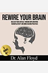 Rewire your Brain, Unleash your Critical Thinking, Implementing Neuroplasticity and Mind Hacking Practices: 2 Books in 1: (Procastination Cure, Build a Better Brain) Kindle Edition