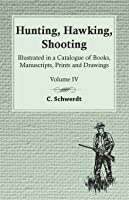 Hunting Hawking Shooting - Illustrated In A