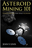 Asteroid Mining 101: Wealth for the New Space Economy (English Edition)