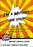 I'm a Mutant! Are You?: A Beginner's Guide to Living with an MTHFR Mutation